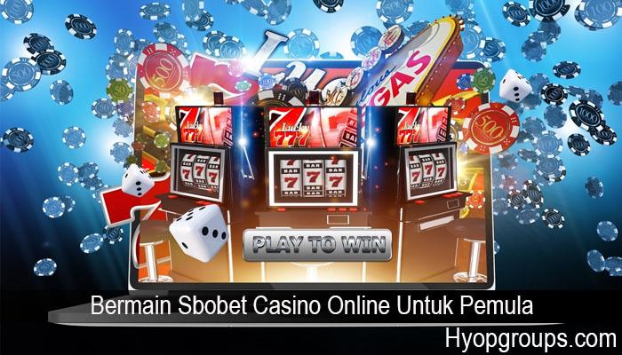 Bermain Sbobet Casino Online Untuk Pemula