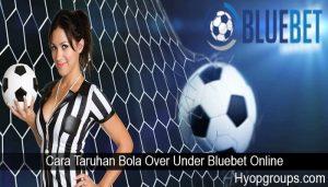 Cara Taruhan Bola Over Under Bluebet Online