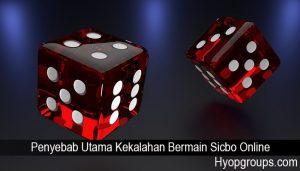 Penyebab Utama Kekalahan Bermain Sicbo Online