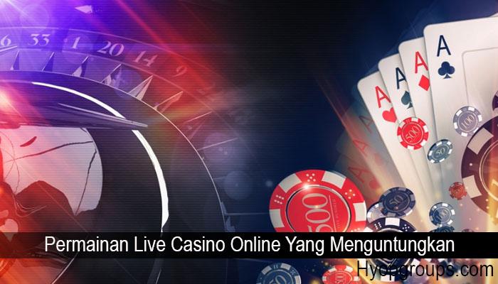 Permainan Live Casino Online Yang Menguntungkan