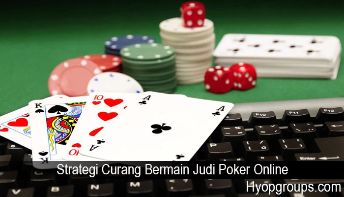 Strategi Curang Bermain Judi Poker Online