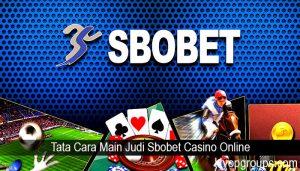 Tata Cara Main Judi Sbobet Casino Online