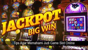 Tips Agar Memahami Judi Game Slot Online