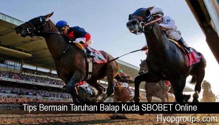Tips Bermain Taruhan Balap Kuda SBOBET Online
