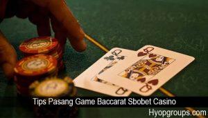 Tips Pasang Game Baccarat Sbobet Casino