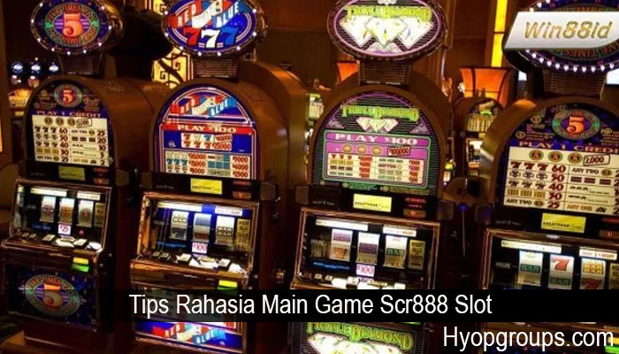 Tips Rahasia Main Game Scr888 Slot
