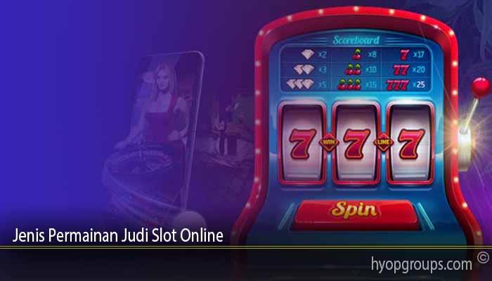Jenis Permainan Judi Slot Online