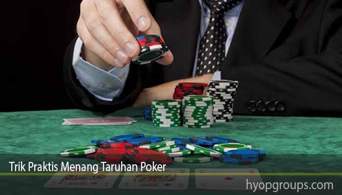 Trik Praktis Menang Taruhan Poker
