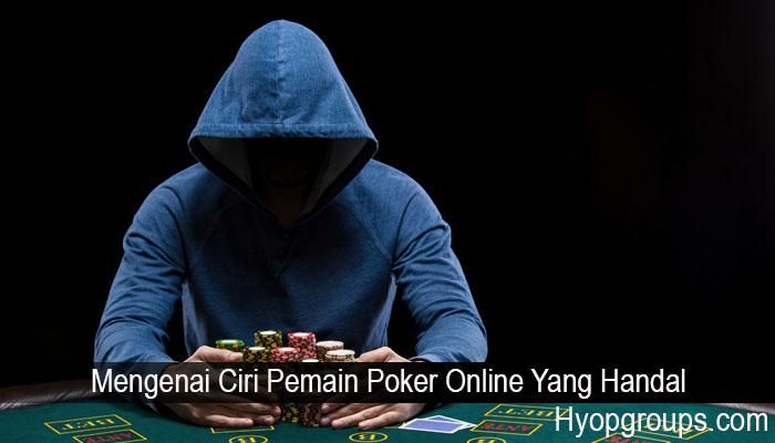 Mengenai Ciri Pemain Poker Online Yang Handal