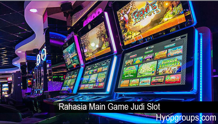 Rahasia Main Game Judi Slot