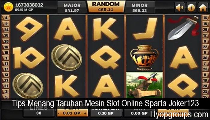 Tips Menang Taruhan Mesin Slot Online Sparta Joker123